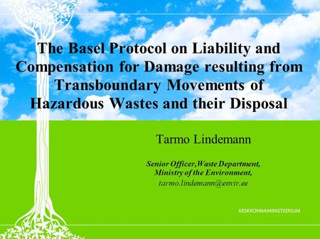 The Basel Protocol on Liability and Compensation for Damage resulting from Transboundary Movements of Hazardous Wastes and their Disposal Tarmo Lindemann.