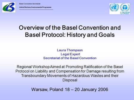 Overview of the Basel Convention and Basel Protocol: History and Goals Laura Thompson Legal Expert Secretariat of the Basel Convention Regional Workshop.