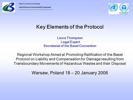 Basel Convention Secretariat United Nations Environmental Programme ___________________________________ Key Elements of the Protocol Laura Thompson Legal.