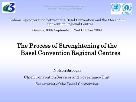 United Nations Environment Programme (UNEP) Secretariat of the Basel Convention (SBC) Enhancing cooperation between the Basel Convention and the Stockholm.