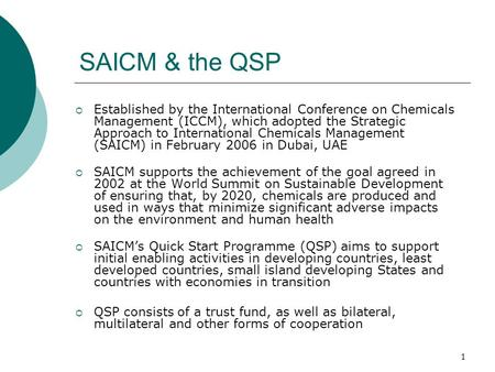 1 SAICM & the QSP Established by the International Conference on Chemicals Management (ICCM), which adopted the Strategic Approach to International Chemicals.