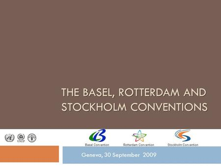 THE BASEL, ROTTERDAM AND STOCKHOLM CONVENTIONS Geneva, 30 September 2009 Basel ConventionRotterdam ConventionStockholm Convention.