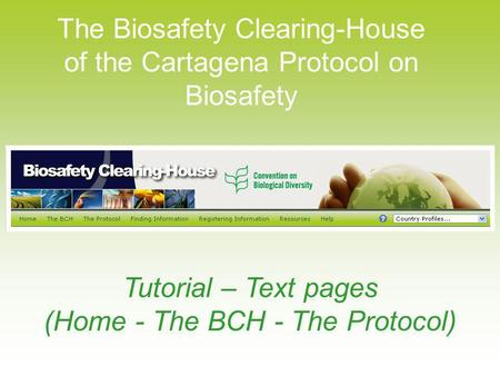 The Biosafety Clearing-House of the Cartagena Protocol on Biosafety Tutorial – Text pages (Home - The BCH - The Protocol)