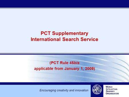 PCT Supplementary International Search Service (PCT Rule 45bis applicable from January 1, 2009)
