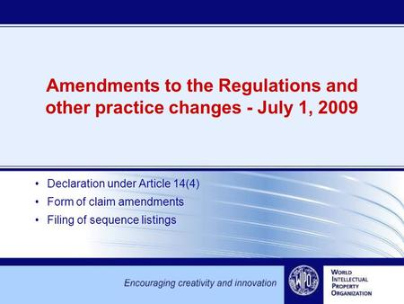 Amendments to the Regulations and other practice changes - July 1, 2009 Declaration under Article 14(4) Form of claim amendments Filing of sequence listings.