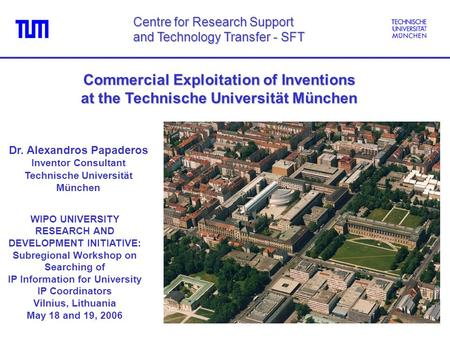 Commercial Exploitation of Inventions at the Technische Universität München Centre for Research Support and Technology Transfer - SFT WIPO UNIVERSITY RESEARCH.