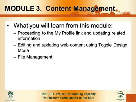 1 What you will learn from this module:What you will learn from this module: –Proceeding to the My Profile link and updating related information –Editing.