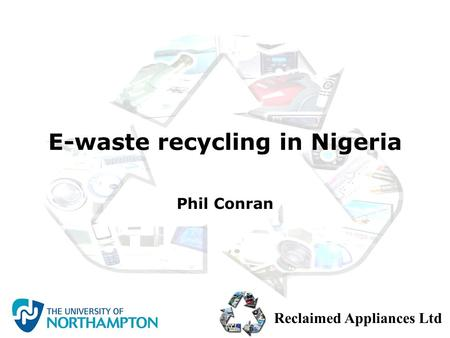 Reclaimed Appliances Ltd E-waste recycling in Nigeria Phil Conran.