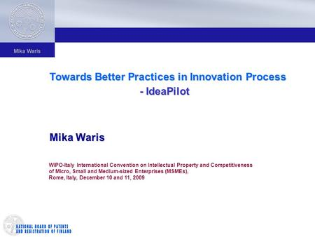 Mika Waris Towards Better Practices in Innovation Process - IdeaPilot - IdeaPilot Mika Waris WIPO-Italy International Convention on Intellectual Property.