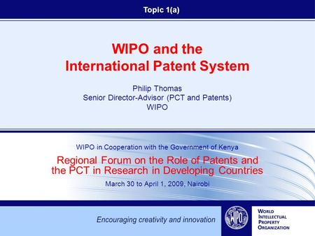 WIPO and the International Patent System Philip Thomas Senior Director-Advisor (PCT and Patents) WIPO WIPO in Cooperation with the Government of Kenya.