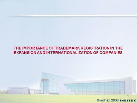 1 © inditex 2008 THE IMPORTANCE OF TRADEMARK REGISTRATION IN THE EXPANSION AND INTERNATIONALIZATION OF COMPANIES.