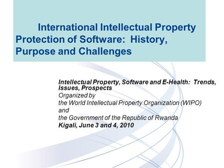 International Intellectual Property Protection of Software: History, Purpose and Challenges Intellectual Property, Software and E-Health: Trends, Issues,