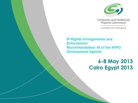IP Rights Infringements and Enforcement Recommendation 45 of the WIPO Development Agenda 6-8 May 2013 Cairo Egypt 2013.