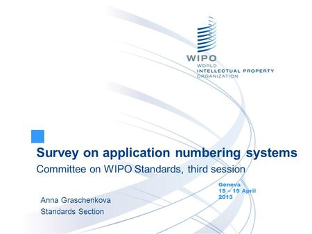 Survey on application numbering systems Committee on WIPO Standards, third session Anna Graschenkova Standards Section Geneva 15 – 19 April 2013.