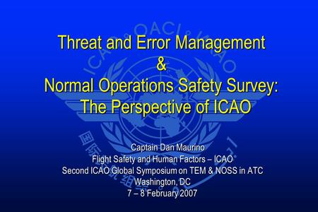 Captain Dan Maurino Flight Safety and Human Factors – ICAO