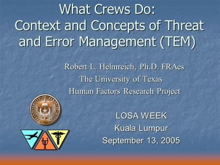 Robert L. Helmreich, Ph.D. FRAes The University of Texas