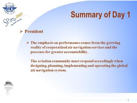 1 Summary of Day 1 President The emphasis on performance comes from the growing reality of corporatized air navigation services and the pressure for greater.