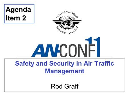 Safety and Security in Air Traffic Management Rod Graff Agenda Item 2.