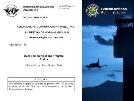 Federal Aviation Administration International Civil Aviation Organization INFORMATION PAPER AERONAUTICAL COMMUNICATIONS PANEL (ACP) 14th MEETING OF WORKING.
