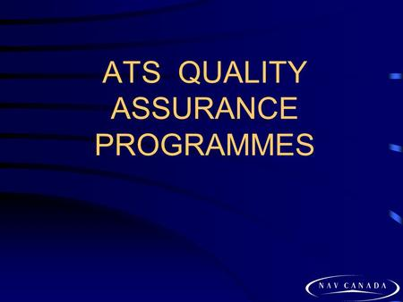 ATS QUALITY ASSURANCE PROGRAMMES. 2 NAV CANADA: THE COMPANY NAV CANADA, a non-share capital, private sector corporation incorporated May 1995 Financially.