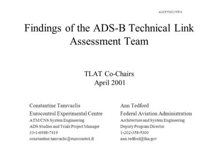Findings of the ADS-B Technical Link Assessment Team TLAT Co-Chairs April 2001 Constantine Tamvaclis Eurocontrol Experimental Centre ATM/CNS System Engineering.