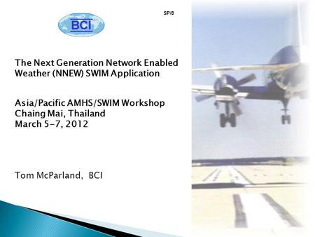 The Next Generation Network Enabled Weather (NNEW) SWIM Application Asia/Pacific AMHS/SWIM Workshop Chaing Mai, Thailand March 5-7, 2012 Tom McParland,