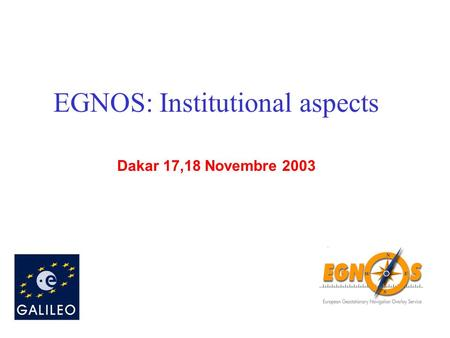 Dakar 17,18 Novembre 2003 EGNOS: Institutional aspects.