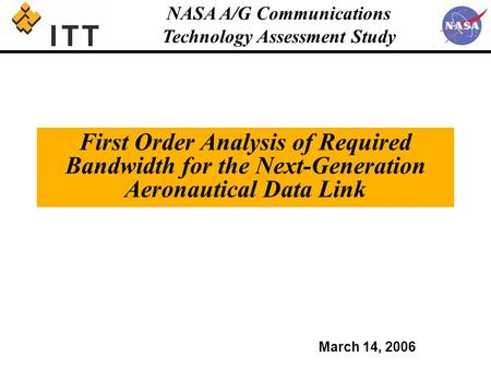 NASA A/G Communications Technology Assessment Study First Order Analysis of Required Bandwidth for the Next-Generation Aeronautical Data Link March 14,