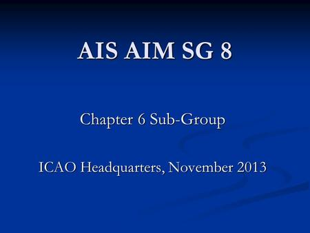 Chapter 6 Sub-Group ICAO Headquarters, November 2013