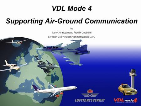 VDL Mode 4 Supporting Air-Ground communications 17-19 November 2003Seminar on the Implementation of Datalink and SATCOM Communications1 VDL Mode 4 Supporting.