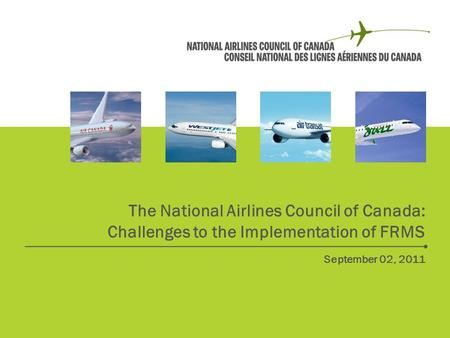 Date The National Airlines Council of Canada: Challenges to the Implementation of FRMS September 02, 2011.