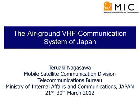 The Air-ground VHF Communication System of Japan Teruaki Nagasawa Mobile Satellite Communication Division Telecommunications Bureau Ministry of Internal.
