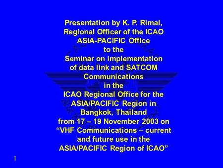 Presentation by K. P. Rimal, Regional Officer of the ICAO ASIA-PACIFIC Office to the Seminar on implementation of data link and SATCOM Communications in.