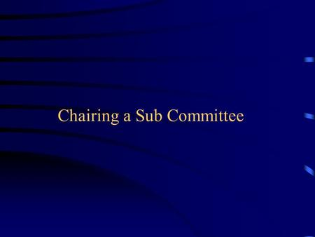 Chairing a Sub Committee. 1.Leadership 2.Governance and Compliance 3.Chairing meetings of the Board 4.Communication 5.Delegation 6.Representation 7.Relationship.