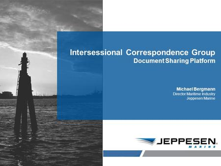 Jeppesen Proprietary Intersessional Correspondence Group Document Sharing Platform Michael Bergmann Director Maritime Industry Jeppesen Marine.