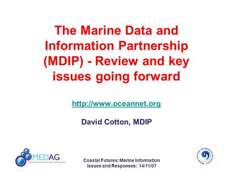 Coastal Futures: Marine Information Issues and Responses: 14/11/07 The Marine Data and Information Partnership (MDIP) - Review and key issues going forward.