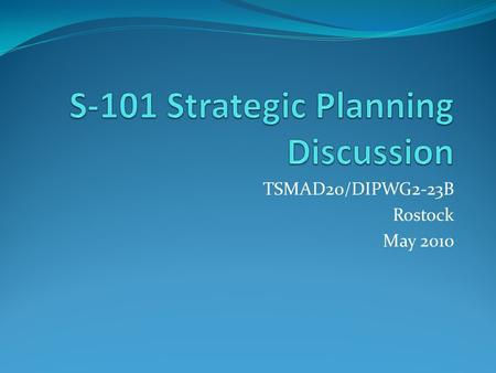 TSMAD20/DIPWG2-23B Rostock May 2010. Agenda Where we are What we are doing Prior to 2012 Post 2012.