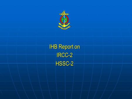 IHB Report on IRCC-2HSSC-2. IRCC-2 Establish, coordinate and enhance cooperation in hydrographic activities amongst States on a regional basis, and between.