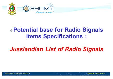 SNPWG 15 – RADIO SIGNALSHelsinki – 15/11/2012 Potential base for Radio Signals Items Specifications : Jusslandian List of Radio Signals.