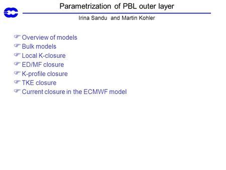 Parametrization of PBL outer layer Irina Sandu and Martin Kohler