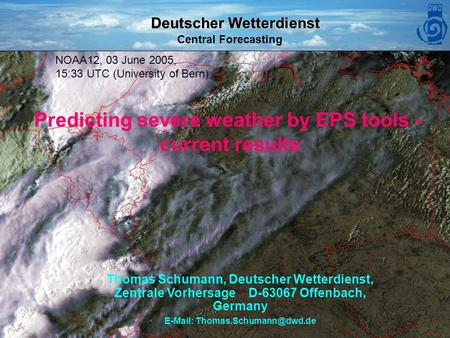 Deutscher Wetterdienst Central Forecasting DWD ECMWF Forecast Product Users Meeting 15 - 17 June 2005 1 Predicting severe weather by EPS tools - current.