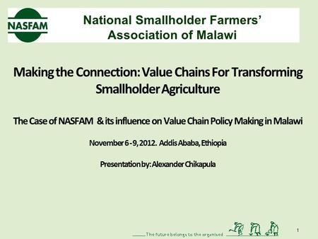 National Smallholder Farmers Association of Malawi Making the Connection: Value Chains For Transforming Smallholder Agriculture The Case of NASFAM & its.