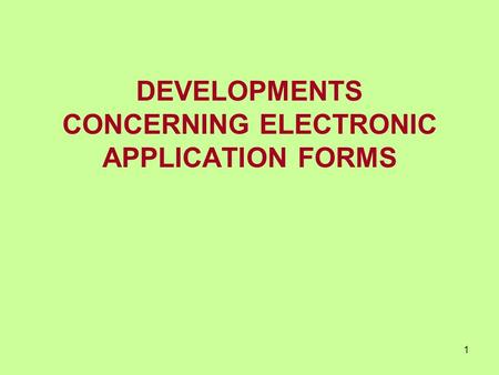 1 DEVELOPMENTS CONCERNING ELECTRONIC APPLICATION FORMS.