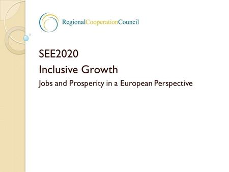 SEE2020 Inclusive Growth Jobs and Prosperity in a European Perspective.