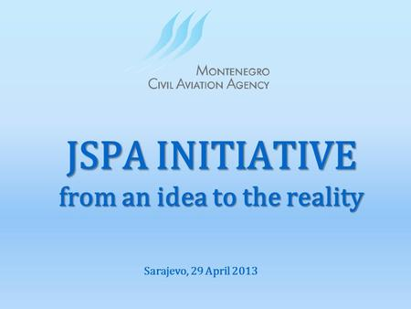 JSPA INITIATIVE from an idea to the reality Sarajevo, 29 April 2013.