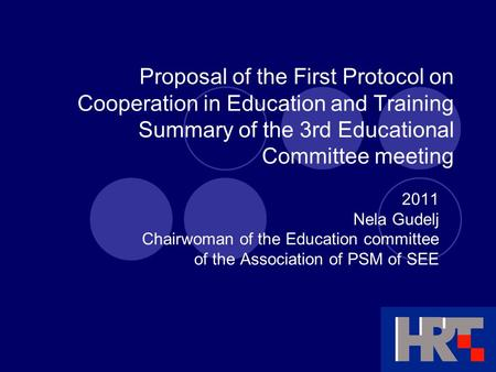 Proposal of the First Protocol on Cooperation in Education and Training Summary of the 3rd Educational Committee meeting 2011 Nela Gudelj Chairwoman of.