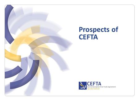 Prospects of CEFTA. CEFTA SECRETARIAT Objectives CEFTA 2008 - 2011 All commitments and deadlines met Liberalisation of trade in goods Diagonal cumulation.