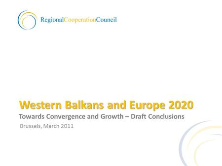 Western Balkans and Europe 2020 Western Balkans and Europe 2020 Towards Convergence and Growth – Draft Conclusions Brussels, March 2011.