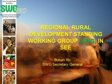 REGIONAL RURAL DEVELOPMENT STANDING WORKING GROUP (SWG) IN SEE Boban Ilic SWG Secretary General.