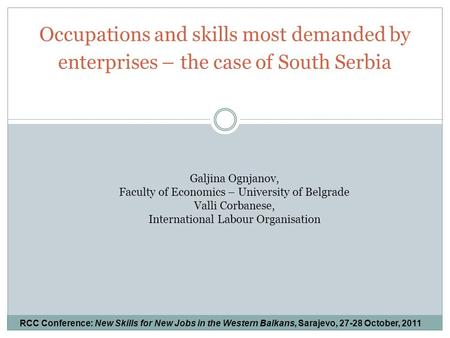 Occupations and skills most demanded by enterprises – the case of South Serbia Galjina Ognjanov, Faculty of Economics – University of Belgrade Valli Corbanese,